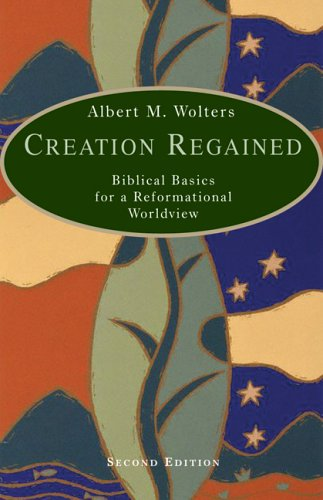 Creation Regained - Albert M. Wolters : Eerdmans